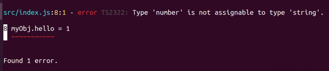 src/index.js:8:1 - error TS2322: Type 'number' is not assignable to type 'string'. 8 myObj.hello = 1 Found 1 error.