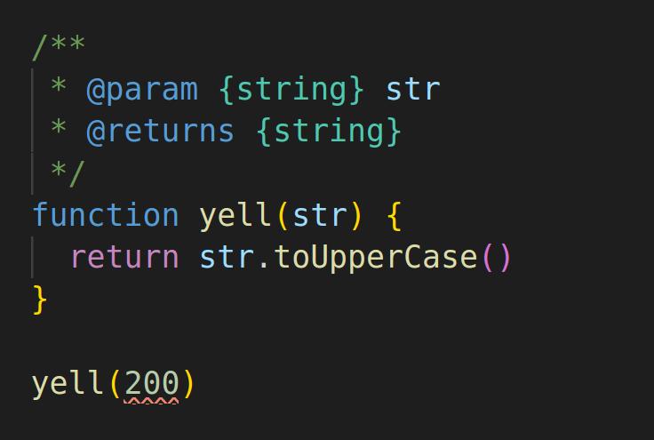 /** * @param {string} str * @returns {string} */ function yell(str) { return str.toUpperCase() } yell(200)